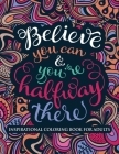 Inspirational Coloring Book for Adults: Believe You Can & You're Halfway There (Motivational Coloring Book with Inspiring Quotes) Cover Image