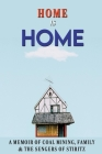 Home Is Home: A Memoir Of Coal Mining, Family & The Sengers Of Stiritz: Family Stories Examples Cover Image