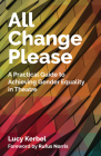 All Change Please: A Practical Guide to Achieving Gender Equality in Theatre Cover Image
