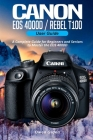 Canon EOS 4000D/Rebel T100 User Guide: A Complete Guide for Beginners and Seniors to Master the EOS 4000D Cover Image