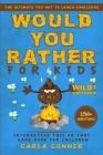 Would You Rather for Kids: The Ultimate Try Not to Laugh Challenge, Interactive This or That Game Book for Children (WILD Edition!) Cover Image