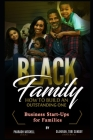The Black Family - How To Build an Outstanding One: How to Buid A Successful Family Business Cover Image