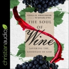 The Soul of Wine Lib/E: Savoring the Goodness of God Cover Image