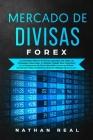 FOREX Mercado de Divisas: Los Conceptos Básicos de Divisas Explicados Con Todas Las Estrategias Comerciales. Un Método Probado Para Convertirse Cover Image