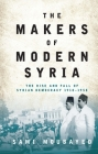 The Makers of Modern Syria: The Rise and Fall of Syrian Democracy 1918-1958 Cover Image