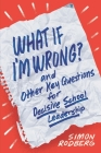 What If I'm Wrong? and Other Key Questions for Decisive School Leadership Cover Image