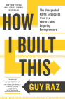 How I Built This: The Unexpected Paths to Success from the World's Most Inspiring Entrepreneurs Cover Image