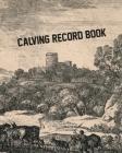 Calving Record Book: Cattle Record Book - Calving Record Book - Farm Record Book - Livestock Record Keeping Book - Breeding Record Book - C Cover Image