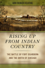 Rising Up from Indian Country: The Battle of Fort Dearborn and the Birth of Chicago Cover Image