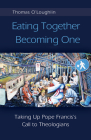 Eating Together, Becoming One: Taking Up Pope Francis's Call to Theologians Cover Image