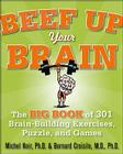 Beef Up Your Brain: The Big Book of 301 Brain-Building Exercises, Puzzles and Games! Cover Image