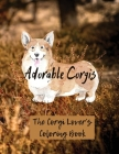 Adorable Corgis: The Corgi Lover's Coloring Book (Beautiful Adult Coloring Books) Cover Image