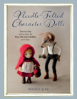 Needle-Felted Character Dolls: Step-By-Step Instructions for Fairy, Mermaid, Rabbit, and More Cover Image