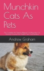Munchkin Cats As Pets: The Complete Pet Owners Manual On Munchkin Cat Training, Housing, Diet, Health Care And Feeding Cover Image