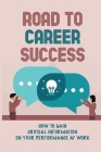 Road To Career Success: How To Gain Critical Information On Your Performance At Work: Questions That Trigger Responses Cover Image