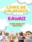 Livre de Coloriage Kawaii pour Ados et Adultes: Dessins Kawaii à Colorier pour s'Amuser et se Détendre Cover Image