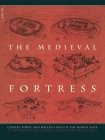 The Medieval Fortress: Castles, Forts, And Walled Cities Of The Middle Ages Cover Image