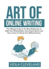 Art of Online Writing: The Ultimate Guide on the Best Writing Tips to Make Your Writing Better, Learn Expert Advice and Tips on How to Unlock Cover Image
