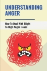 Understanding Anger: How To Deal With Slight To High Anger Issues: Intro To Anger Management Cover Image