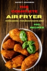 The Compleate Air Fryer Cookbook for Beginners 2021: Quick, Easy and Tasty Recipes for Smart People on a Budget Cover Image