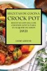 Recetas de Cocina Crock-Pot 2021 (Crock Pot Recipes Spanish Edition): Recetas Con Olla de Coccion Lenta Para Cualquier Ocasion Cover Image