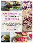 Plant Based Diet Cookbook for Beginners: Healthy and easy recipes for beginners. Lose weight and cleanse your body with plant based meals. Cover Image