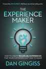 The Experience Maker: How to Create Remarkable Experiences That Your Customers Can't Wait to Share Cover Image
