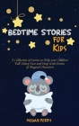 Bedtime Stories for Kids: A Collection of Stories to Help your Children Fall Asleep Fast and Deep with Stories of Magical Characters Cover Image