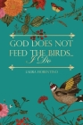 God Does Not Feed the Birds... I Do Cover Image