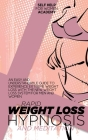 Rapid Weight Loss Hypnosis And Meditation: An Easy And Understandable Guide To Experience Extreme Weight Loss With The New Weight Loss System For Men Cover Image