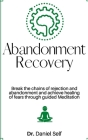 Abandonment Recovery: Break the chains of rejection and abandonment and achieve healing of fears through guided Meditation Cover Image