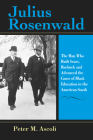 Julius Rosenwald: The Man Who Built Sears, Roebuck and Advanced the Cause of Black Education in the American South (Philanthropic and Nonprofit Studies) Cover Image