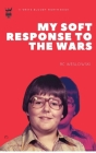 My Soft Response To The Wars Cover Image