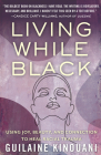 Living While Black: Using Joy, Beauty, and Connection to Heal Racial Trauma Cover Image