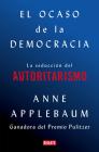 El ocaso de la democracia: La seducción del autoritarismo / Twilight of Democrac  y: The Seductive Lure of Authoritarianism Cover Image
