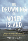 The Drowning of Money Island: A Forgotten Community's Fight Against the Rising Seas Forever Changing Coastal America Cover Image