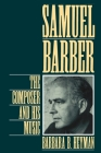 Samuel Barber: The Composer and His Music Cover Image