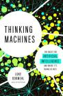Thinking Machines: The Quest for Artificial Intelligence--And Where It's Taking Us Next Cover Image