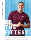 Be the Fittest: Your Ultimate 12-week Guide to Training Smart, Eating Clever and Learning to Listen to Your Body Cover Image