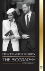 Prince Harry & Meghan Markle: The biography - The Wedding and Finding Freedom Story of a Modern Royal Family (Royals) Cover Image