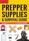 Prepper Supplies & Survival Guide: The Prepping Supplies, Gear & Food You Must Have to Survive Cover Image