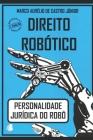 Direito Robótico: Personalidade Jurídica Do Robô Cover Image