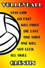 Volleyball Stay Low Go Fast Kill First Die Last One Shot One Kill Not Luck All Skill Quentin: College Ruled Composition Book Cover Image