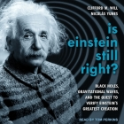 Is Einstein Still Right? Lib/E: Black Holes, Gravitational Waves, and the Quest to Verify Einstein's Greatest Creation Cover Image