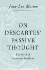 On Descartes' Passive Thought: The Myth of Cartesian Dualism Cover Image