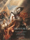 Bravura: Virtuosity and Ambition in Early Modern European Painting Cover Image