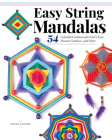 Easy String Mandalas: 54 Colorful Creations for God's Eyes, Dream Catchers, and More Cover Image