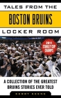 Tales from the Boston Bruins Locker Room: A Collection of the Greatest Bruins Stories Ever Told (Tales from the Team) Cover Image
