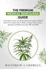 The Premium Medical Marijuana Guide: A Complete Guide for Understanding and Using Cannabis Medical Power. How to Relieve Chronic Pain, Anxiety, Insomn Cover Image
