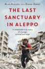 The Last Sanctuary in Aleppo: A remarkable true story of courage, hope and survival Cover Image